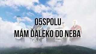 Video O5SPOLU - Mám ďaleko do neba II