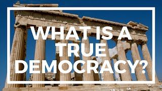 What is a True Democracy? And why do we not practice it?