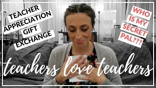 TEACHERS LOVE TEACHERS | Teacher Appreciation Gift Exchange