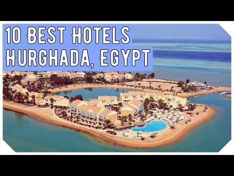 Top 10 Best Hotels in Hurghada, Egypt