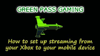 How to Setup Streaming from your Xbox One to your Mobile Device