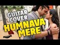 Jubin Nautiyal - Humnava Mere (Fingerstyle Guitar Cover With Tabs) [Hindi Song 2018]