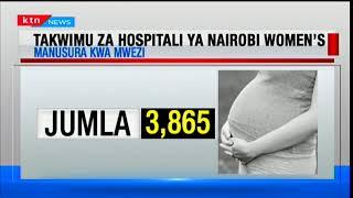 Jukwaa la KTN: Takwimu za hospitali ya Nairobi Women's