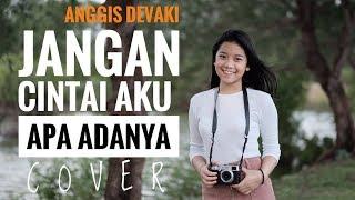 Jangan Cintai Aku Apa Adanya - Cover By ANGGIS DEVAKI