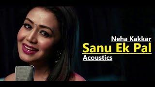 Sanu Ek Pal | Neha Kakkar | T-Series Acoustics   - YouTube