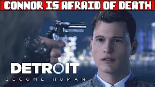 Connor Realizes He's Afraid to Die DETROIT BECOME HUMAN