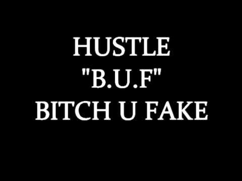 "HUSTLE- ""B.U.F"" BITCH U FAKE"