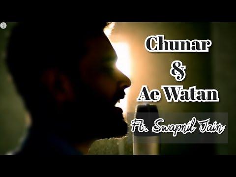 Ae Watan & Chunar song medley