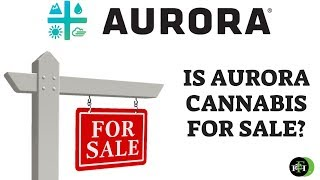 IS AURORA CANNABIS FOR SALE? (A MUST WATCH)