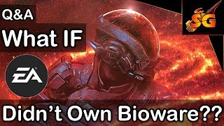 Mass Effect and Anthem Q&A 3: WHAT IF EA DIDN'T OWN BIOWARE??
