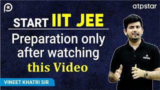 Start IITJEE Preparation only after watching this Video- By Vineet Khatri