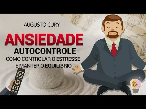 Ansiedade | Autocontrole | Dr. Augusto Curry
