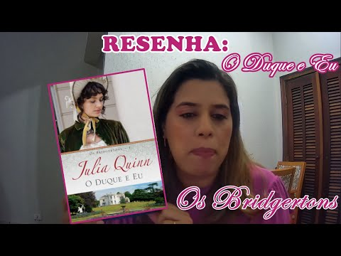 O DUQUE E EU - Julia Quinn (Resenha c/Spoilers)