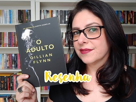 [Resenha] O adulto - Gillian Flynn | Ju Oliveira