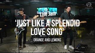 Orange and Lemons – 'Just Like A Splendid Love Song'