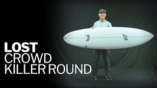 Lost Surfboards Crowd Killer Round   FIRST LOOK