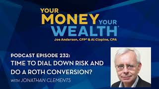 Time to Dial Down Risk and Do a Roth Conversion? Jonathan Clements on Your Money, Your Wealth® #232