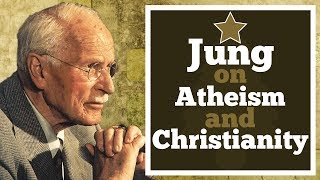 Jung on Atheism and Christianity