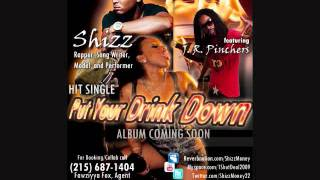 Shizz Money- Put Your Drink Down Feat J.R. Pinchers - (Prod By HM Beatz)