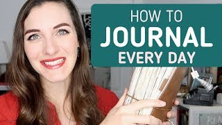 How to Daily Journal | 12 Tips to Journal Every Day