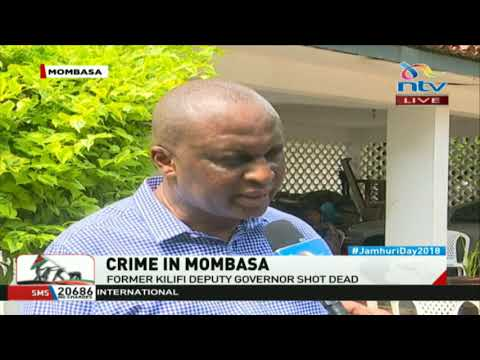 Crime in Mombasa: Former Kilifi deputy governor shot dead in Nyali