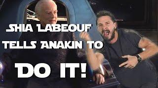 Shia LaBeouf tells Anakin to DO IT!!!!