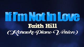 IF I'M NOT IN LOVE - Faith Hill (KARAOKE PIANO VERSION)