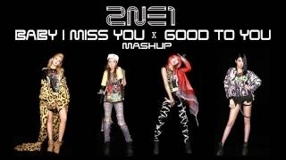 2NE1 (투애니원) - Baby I Miss You x Good To You MASHUP