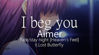 【HD】Fate/stay night [Heaven's Feel] II.Lost Butterfly - Aimer - I beg you【中日字幕】