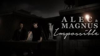 Magnus & Alec - Impossible