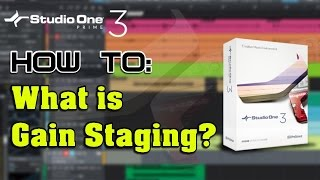 How To: What Is Gain Staging? With Studio One Prime - Part 2