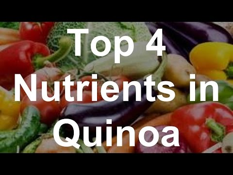 Video Top 4 Nutrients in Quinoa - Health Benefits of Quinoa