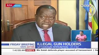 CS Matiang\'i orders over 4,000 gun-holders to report to nearest police station
