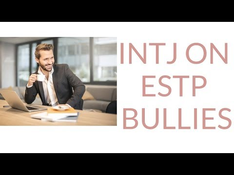 INTJ on ESTP Bullies