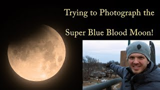 Super Blue Blood Moon Photography Outing