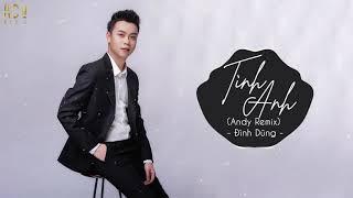 Tình Anh (Andy Remix) - Đình Dũng   Nhạc Trẻ Remix Tik Tok Gây Nghiện Hay Nhất Hiện Nay