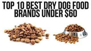 Top 10 Best Dry Dog Food Brands under $60