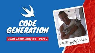 Swift Community #4 (Part 2) – Code Generation (with Krzysztof Zabłocki)