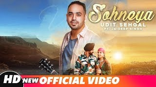 Sohneya (Full Video) | Udit Sehgal Ft Jaideep Singh | Praveen Bhat | Latest Punjabi Song 2018