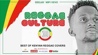 KENYAN REGGAE COVERS MIX|REGGAE CULTURE 3|DJ WIFI VEVO BUNDI KEAM VENNA MC BAYO MWAMBURI