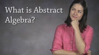 What is Abstract Algebra?  (Modern Algebra)