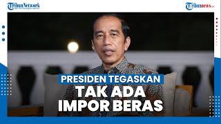 Presiden Tegaskan Hingga Juni Tidak akan Ada Impor Beras, Hentikan Perdebatan