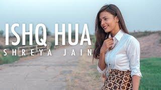 Ishq Hua | Female Cover | Shreya Jain | Fotilo   - YouTube