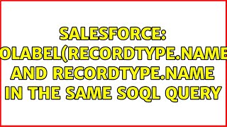 Salesforce: toLabel(RecordType.Name) and RecordType.Name in the same SOQL query (3 Solutions!!)