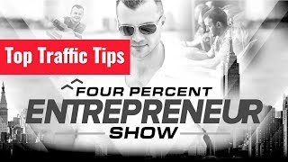 Top Traffic Tips - The FourPercent Entrepreneur Show with Vick Strizheus