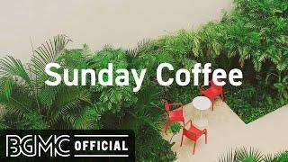 SUNDAY MORNING CHILL JAZZ: Relaxing Jazz & Good Mood Bossa Nova Instrumental Music