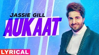 Aukaat (Lyrical) | Jassie Gill ft Karan Aujla | Desi Crew | Arvindr Khaira | Latest Songs 2020