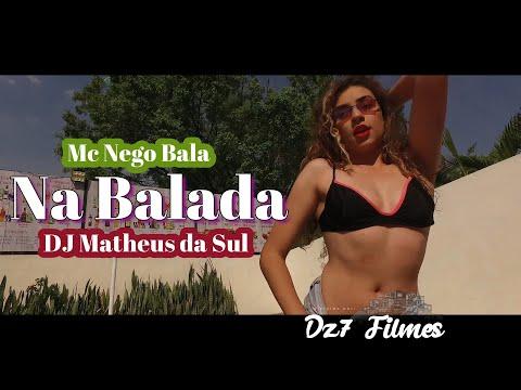 Na Balada - Mc Nego Bala e DJ Matheus da sul ( Dz7 Filmes )