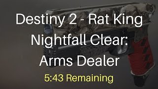 Destiny 2 - Rat King Nightfall Clear (5:43 Remaining) | Arms Dealer