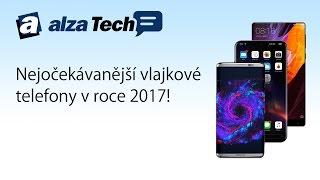 Top 5 nejočekávanějších telefonů v roce 2017! - AlzaTech #476